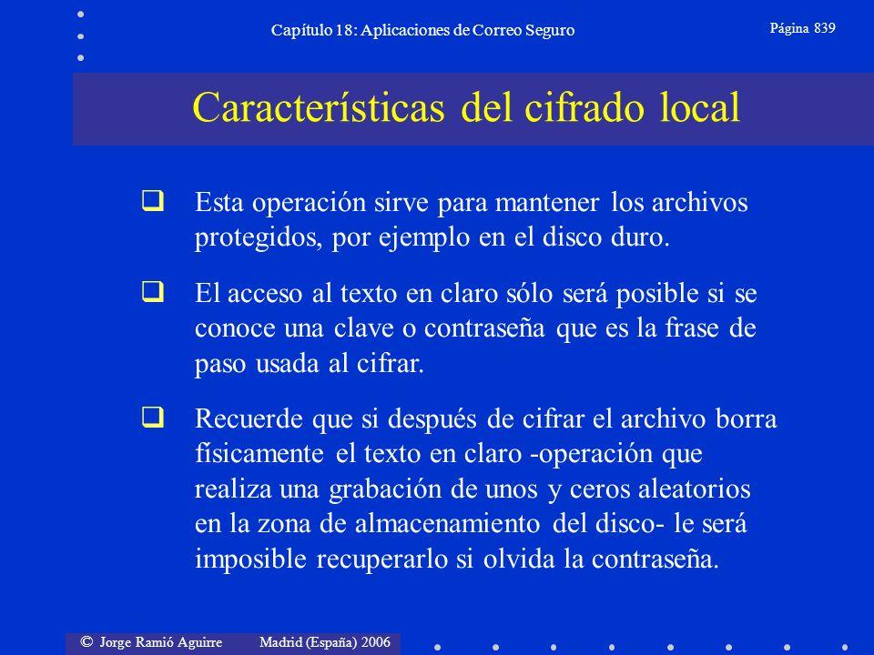 © Jorge Ramió Aguirre Madrid (España) 2006 Capítulo 18: Aplicaciones de Correo Seguro Página 839 Esta operación sirve para mantener los archivos protegidos, por ejemplo en el disco duro.
