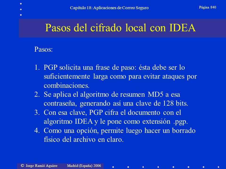 © Jorge Ramió Aguirre Madrid (España) 2006 Capítulo 18: Aplicaciones de Correo Seguro Página 840 Pasos: 1.PGP solicita una frase de paso: ésta debe ser lo suficientemente larga como para evitar ataques por combinaciones.