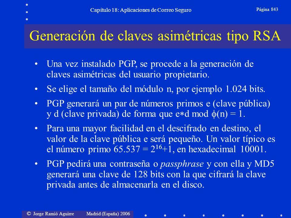 © Jorge Ramió Aguirre Madrid (España) 2006 Capítulo 18: Aplicaciones de Correo Seguro Página 843 Una vez instalado PGP, se procede a la generación de claves asimétricas del usuario propietario.