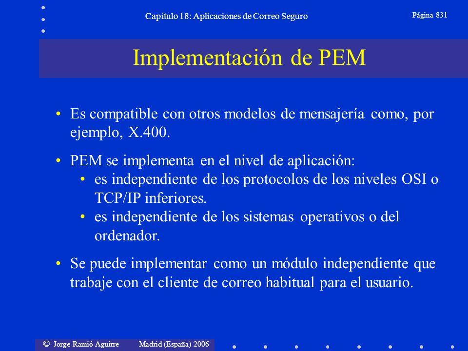 © Jorge Ramió Aguirre Madrid (España) 2006 Capítulo 18: Aplicaciones de Correo Seguro Página 831 Es compatible con otros modelos de mensajería como, por ejemplo, X.400.
