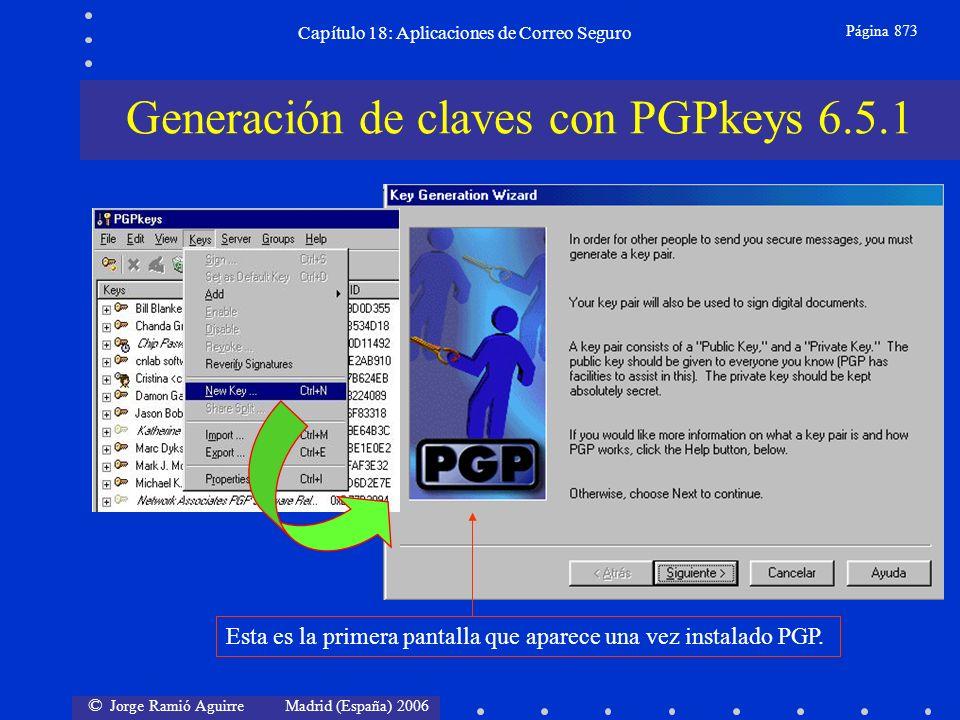© Jorge Ramió Aguirre Madrid (España) 2006 Capítulo 18: Aplicaciones de Correo Seguro Página 873 Generación de claves con PGPkeys 6.5.1 Esta es la primera pantalla que aparece una vez instalado PGP.
