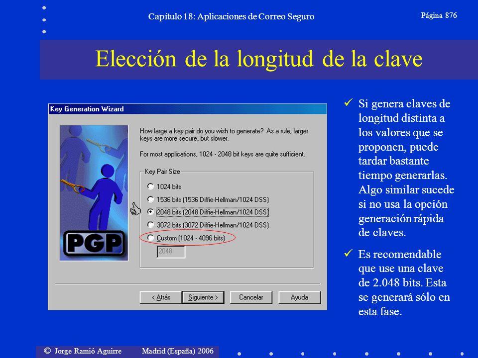 © Jorge Ramió Aguirre Madrid (España) 2006 Capítulo 18: Aplicaciones de Correo Seguro Página 876 Elección de la longitud de la clave Si genera claves de longitud distinta a los valores que se proponen, puede tardar bastante tiempo generarlas.