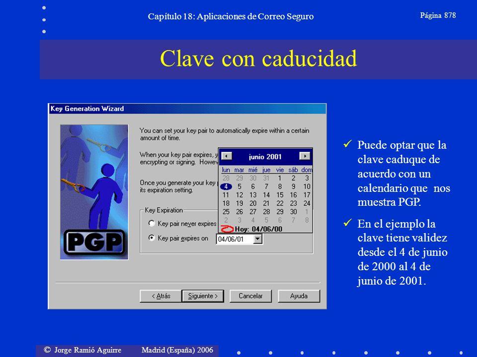 © Jorge Ramió Aguirre Madrid (España) 2006 Capítulo 18: Aplicaciones de Correo Seguro Página 878 Clave con caducidad Puede optar que la clave caduque de acuerdo con un calendario que nos muestra PGP.