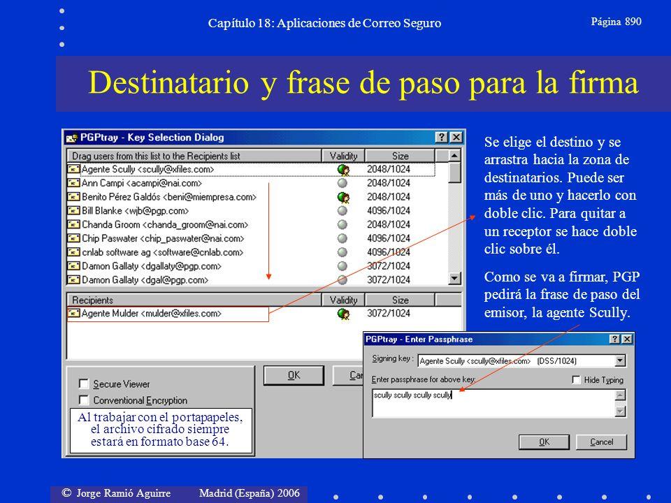 © Jorge Ramió Aguirre Madrid (España) 2006 Capítulo 18: Aplicaciones de Correo Seguro Página 890 Destinatario y frase de paso para la firma Se elige el destino y se arrastra hacia la zona de destinatarios.