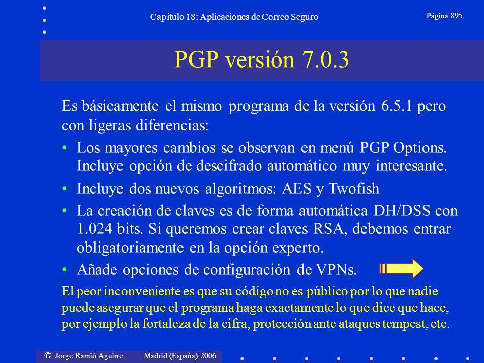© Jorge Ramió Aguirre Madrid (España) 2006 Capítulo 18: Aplicaciones de Correo Seguro Página 895 PGP versión 7.0.3 Es básicamente el mismo programa de la versión 6.5.1 pero con ligeras diferencias: Los mayores cambios se observan en menú PGP Options.
