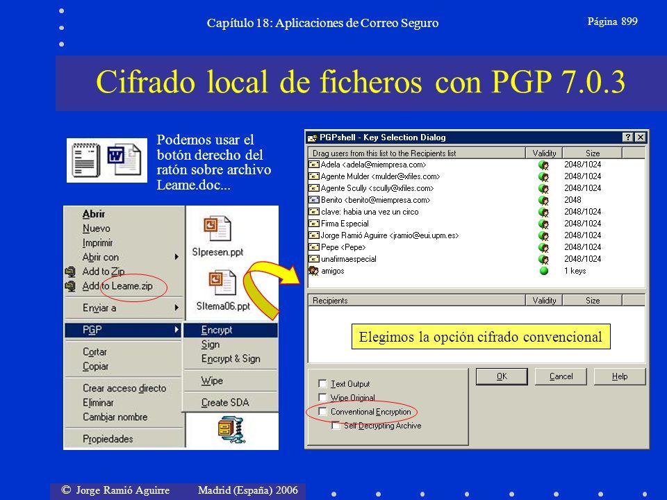 © Jorge Ramió Aguirre Madrid (España) 2006 Capítulo 18: Aplicaciones de Correo Seguro Página 899 Cifrado local de ficheros con PGP 7.0.3 Podemos usar el botón derecho del ratón sobre archivo Leame.doc...