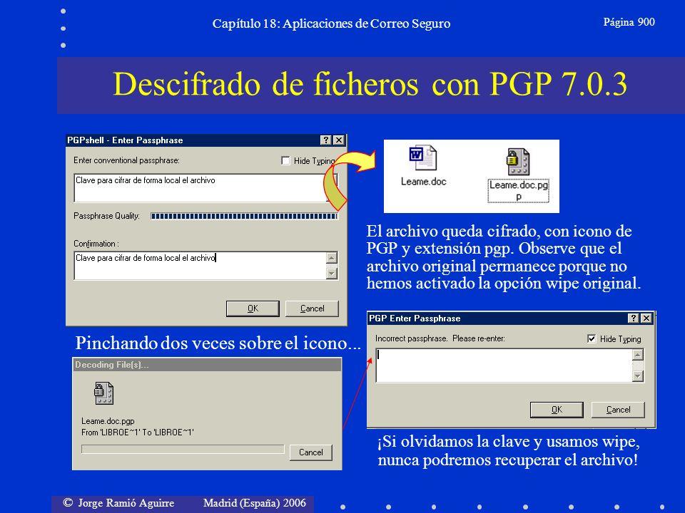 © Jorge Ramió Aguirre Madrid (España) 2006 Capítulo 18: Aplicaciones de Correo Seguro Página 900 Descifrado de ficheros con PGP 7.0.3 El archivo queda cifrado, con icono de PGP y extensión pgp.