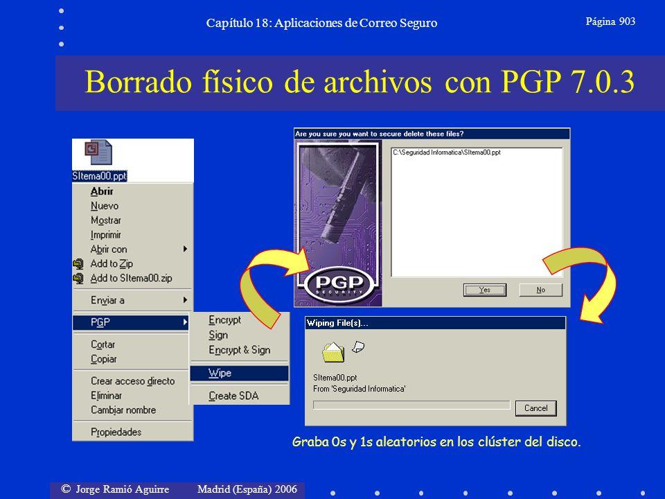 © Jorge Ramió Aguirre Madrid (España) 2006 Capítulo 18: Aplicaciones de Correo Seguro Página 903 Borrado físico de archivos con PGP 7.0.3 Graba 0s y 1s aleatorios en los clúster del disco.
