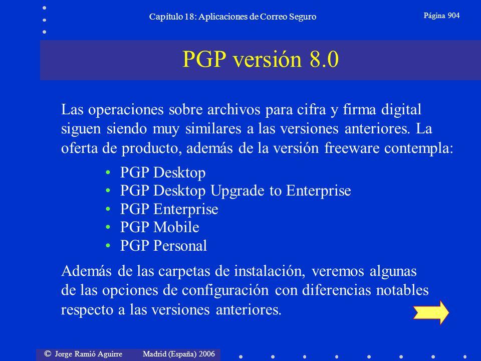 © Jorge Ramió Aguirre Madrid (España) 2006 Capítulo 18: Aplicaciones de Correo Seguro Página 904 PGP versión 8.0 Las operaciones sobre archivos para cifra y firma digital siguen siendo muy similares a las versiones anteriores.