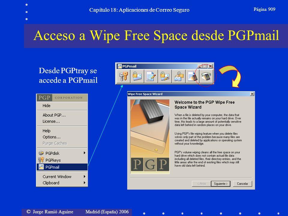 © Jorge Ramió Aguirre Madrid (España) 2006 Capítulo 18: Aplicaciones de Correo Seguro Página 909 Acceso a Wipe Free Space desde PGPmail Desde PGPtray se accede a PGPmail
