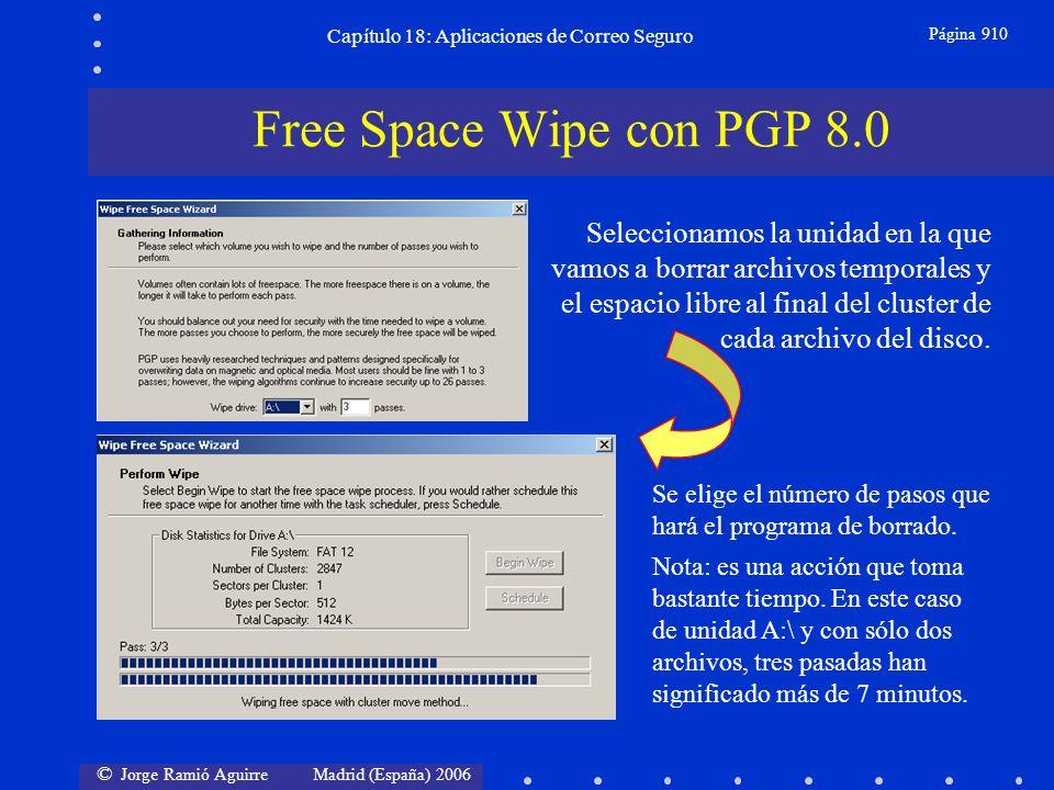 © Jorge Ramió Aguirre Madrid (España) 2006 Capítulo 18: Aplicaciones de Correo Seguro Página 910 Free Space Wipe con PGP 8.0 Seleccionamos la unidad en la que vamos a borrar archivos temporales y el espacio libre al final del cluster de cada archivo del disco.