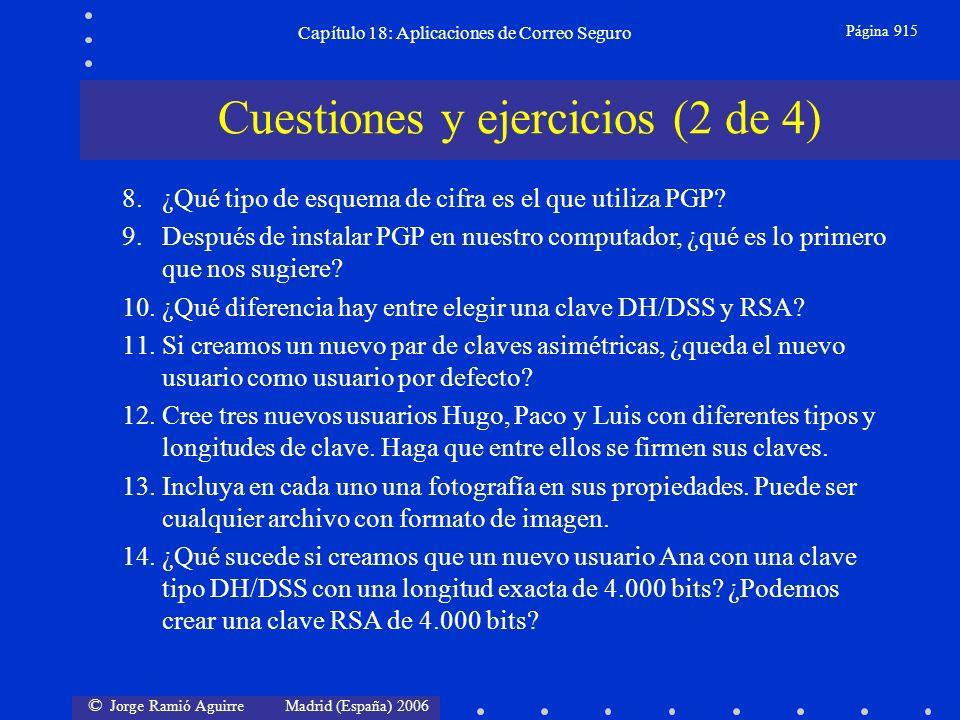 © Jorge Ramió Aguirre Madrid (España) 2006 Capítulo 18: Aplicaciones de Correo Seguro Página 915 Cuestiones y ejercicios (2 de 4) 8.¿Qué tipo de esquema de cifra es el que utiliza PGP.