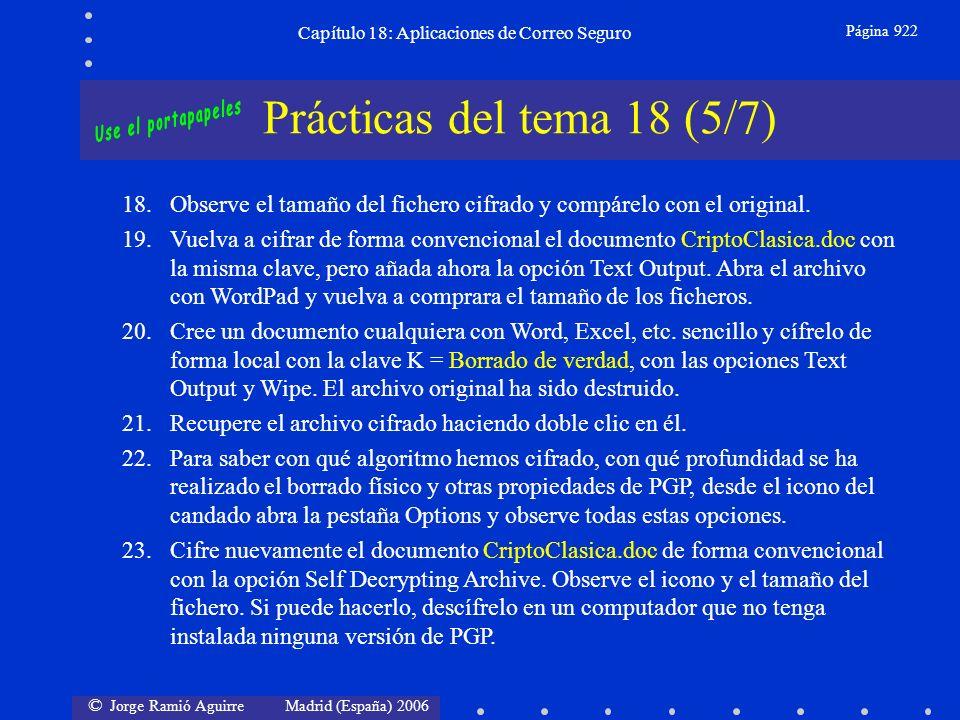 © Jorge Ramió Aguirre Madrid (España) 2006 Capítulo 18: Aplicaciones de Correo Seguro Página 922 Prácticas del tema 18 (5/7) 18.Observe el tamaño del fichero cifrado y compárelo con el original.