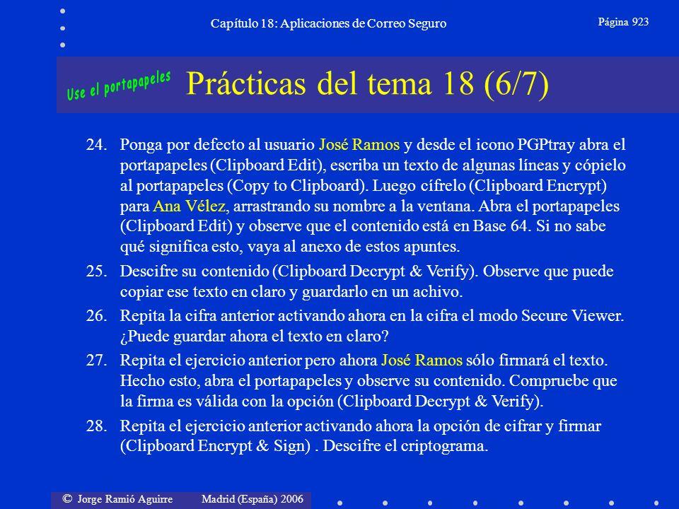 © Jorge Ramió Aguirre Madrid (España) 2006 Capítulo 18: Aplicaciones de Correo Seguro Página 923 Prácticas del tema 18 (6/7) 24.Ponga por defecto al usuario José Ramos y desde el icono PGPtray abra el portapapeles (Clipboard Edit), escriba un texto de algunas líneas y cópielo al portapapeles (Copy to Clipboard).