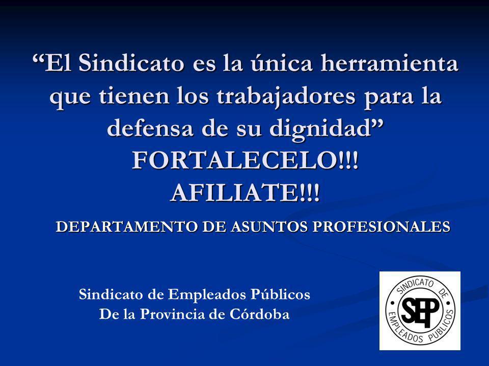 DEPARTAMENTO DE ASUNTOS PROFESIONALES El Sindicato es la única herramienta que tienen los trabajadores para la defensa de su dignidad FORTALECELO!!! A