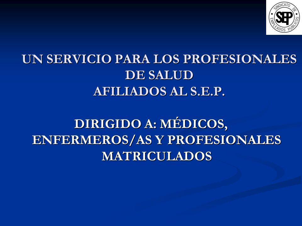 UN SERVICIO PARA LOS PROFESIONALES DE SALUD AFILIADOS AL S.E.P. DIRIGIDO A: MÉDICOS, ENFERMEROS/AS Y PROFESIONALES MATRICULADOS