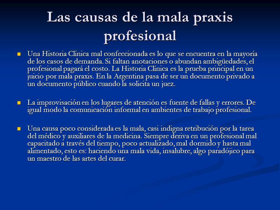 Las causas de la mala praxis profesional Una Historia Clínica mal confeccionada es lo que se encuentra en la mayoría de los casos de demanda. Si falta