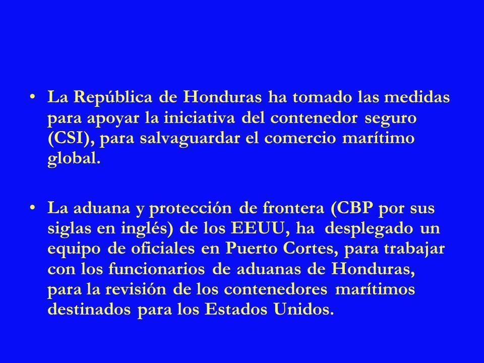 La República de Honduras ha tomado las medidas para apoyar la iniciativa del contenedor seguro (CSI), para salvaguardar el comercio marítimo global. L