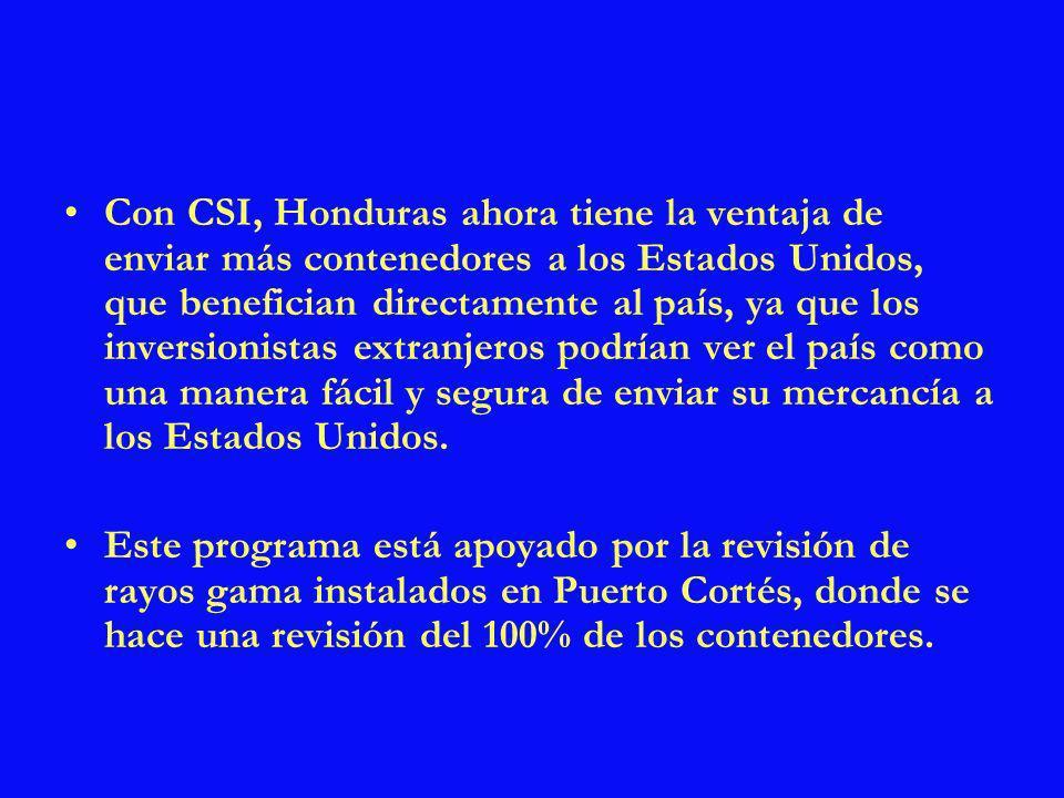Con CSI, Honduras ahora tiene la ventaja de enviar más contenedores a los Estados Unidos, que benefician directamente al país, ya que los inversionist
