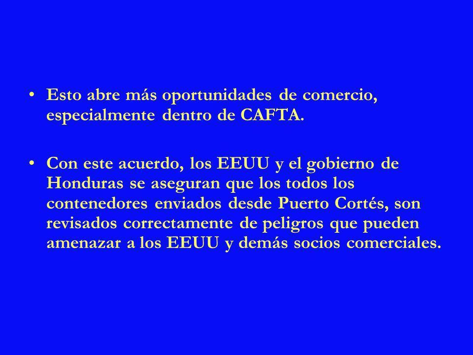 Esto abre más oportunidades de comercio, especialmente dentro de CAFTA. Con este acuerdo, los EEUU y el gobierno de Honduras se aseguran que los todos