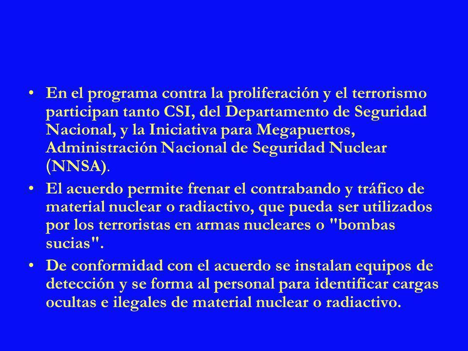 En el programa contra la proliferación y el terrorismo participan tanto CSI, del Departamento de Seguridad Nacional, y la Iniciativa para Megapuertos,