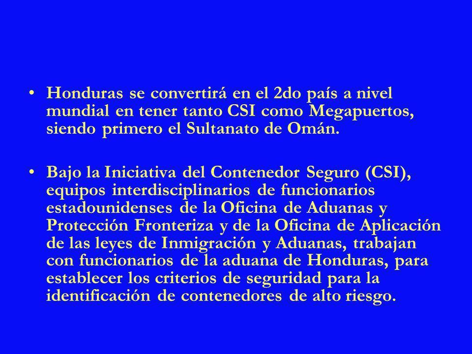Honduras se convertirá en el 2do país a nivel mundial en tener tanto CSI como Megapuertos, siendo primero el Sultanato de Omán. Bajo la Iniciativa del