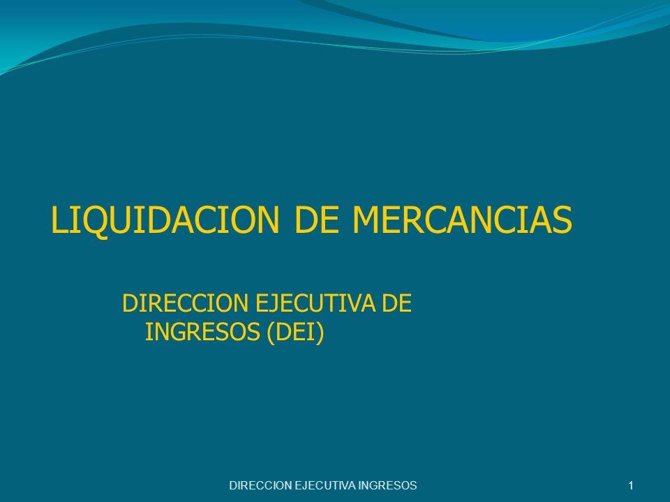 LIQUIDACION DE MERCANCIAS DIRECCION EJECUTIVA INGRESOS 1 DIRECCION EJECUTIVA DE INGRESOS (DEI)