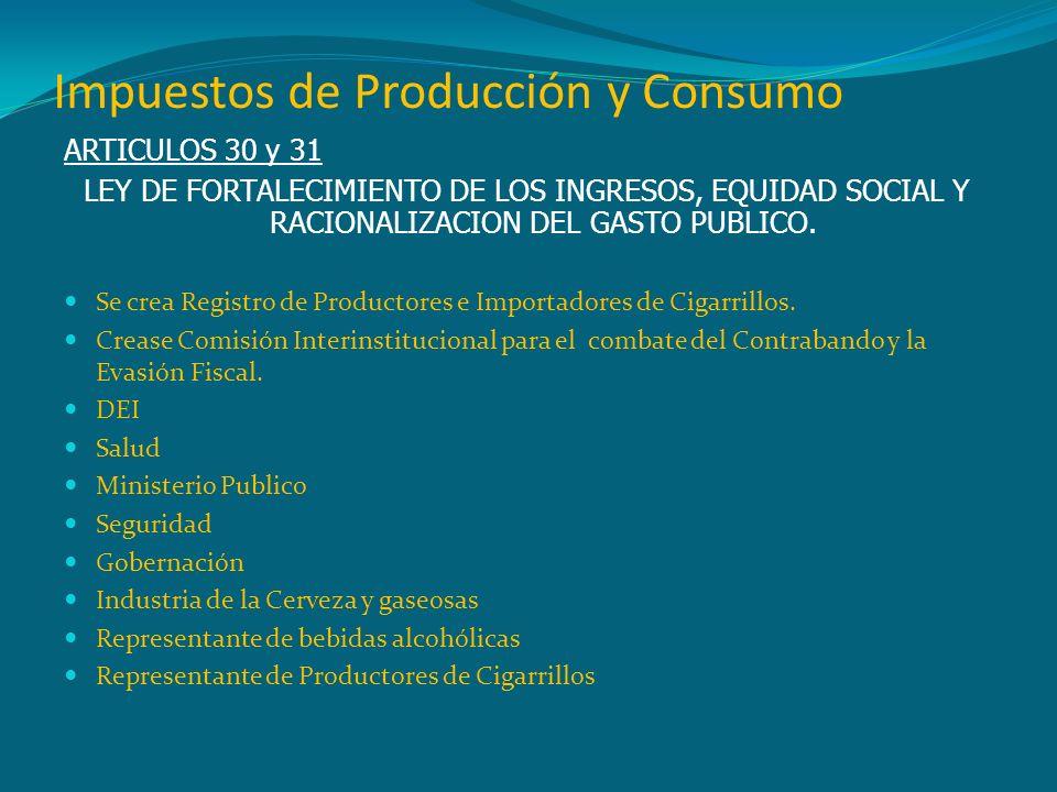 Impuestos de Producción y Consumo ARTICULOS 30 y 31 LEY DE FORTALECIMIENTO DE LOS INGRESOS, EQUIDAD SOCIAL Y RACIONALIZACION DEL GASTO PUBLICO. Se cre
