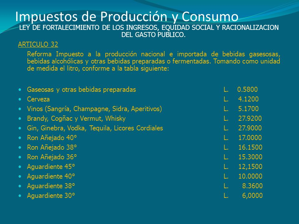 Impuestos de Producción y Consumo LEY DE FORTALECIMIENTO DE LOS INGRESOS, EQUIDAD SOCIAL Y RACIONALIZACION DEL GASTO PUBLICO. ARTICULO 32 Reforma Impu