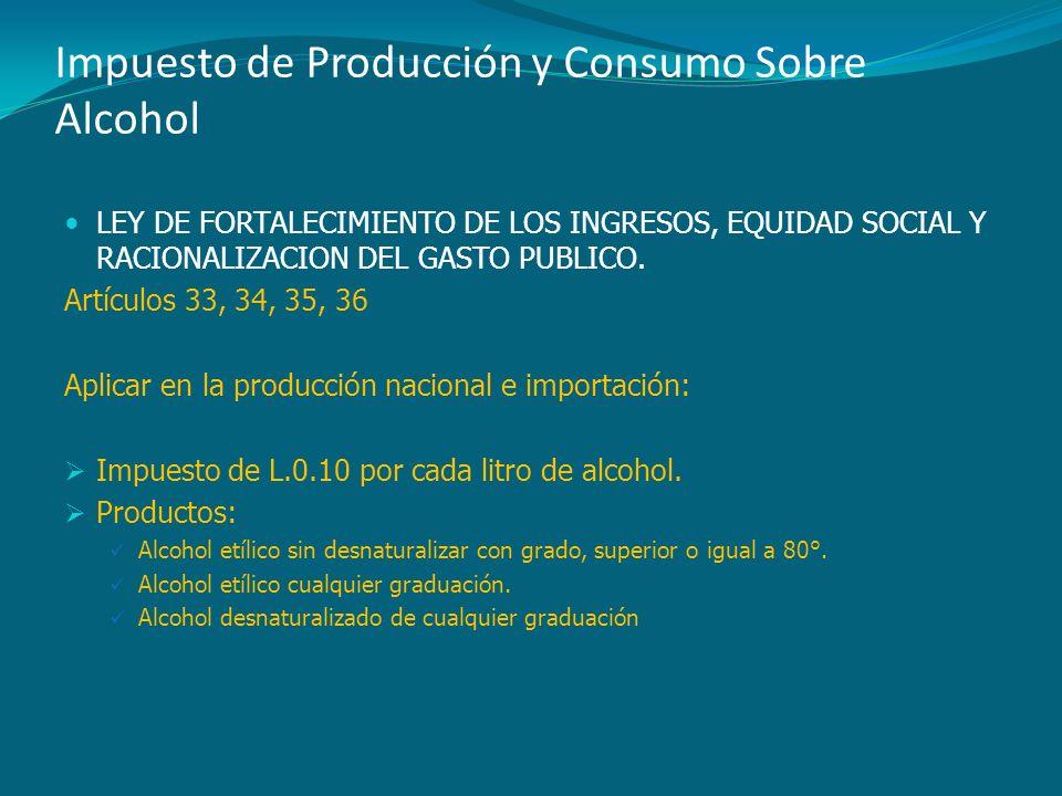 Impuesto de Producción y Consumo Sobre Alcohol LEY DE FORTALECIMIENTO DE LOS INGRESOS, EQUIDAD SOCIAL Y RACIONALIZACION DEL GASTO PUBLICO. Artículos 3
