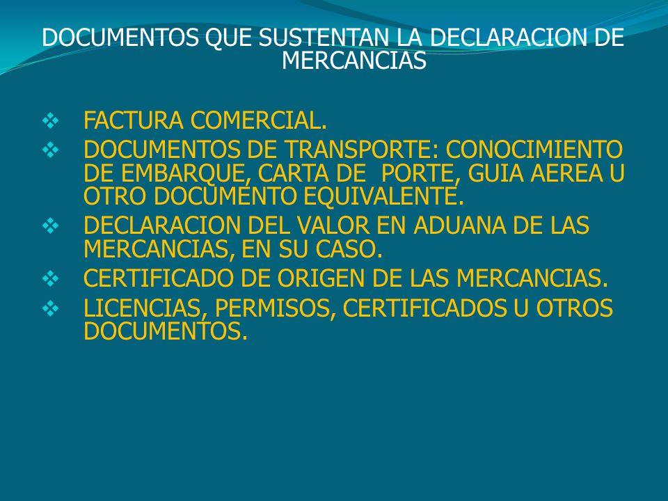 DOCUMENTOS QUE SUSTENTAN LA DECLARACION DE MERCANCIAS FACTURA COMERCIAL. DOCUMENTOS DE TRANSPORTE: CONOCIMIENTO DE EMBARQUE, CARTA DE PORTE, GUIA AERE