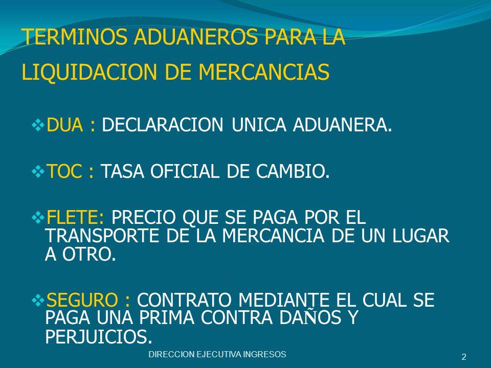 TERMINOS ADUANEROS PARA LA LIQUIDACION DE MERCANCIAS DUA : DECLARACION UNICA ADUANERA. TOC : TASA OFICIAL DE CAMBIO. FLETE: PRECIO QUE SE PAGA POR EL