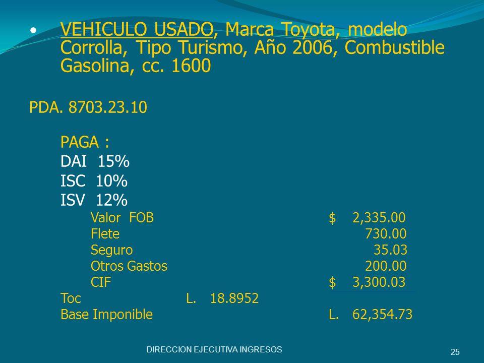 VEHICULO USADO, Marca Toyota, modelo Corrolla, Tipo Turismo, Año 2006, Combustible Gasolina, cc. 1600 PDA. 8703.23.10 PAGA : DAI 15% ISC 10% ISV 12% V