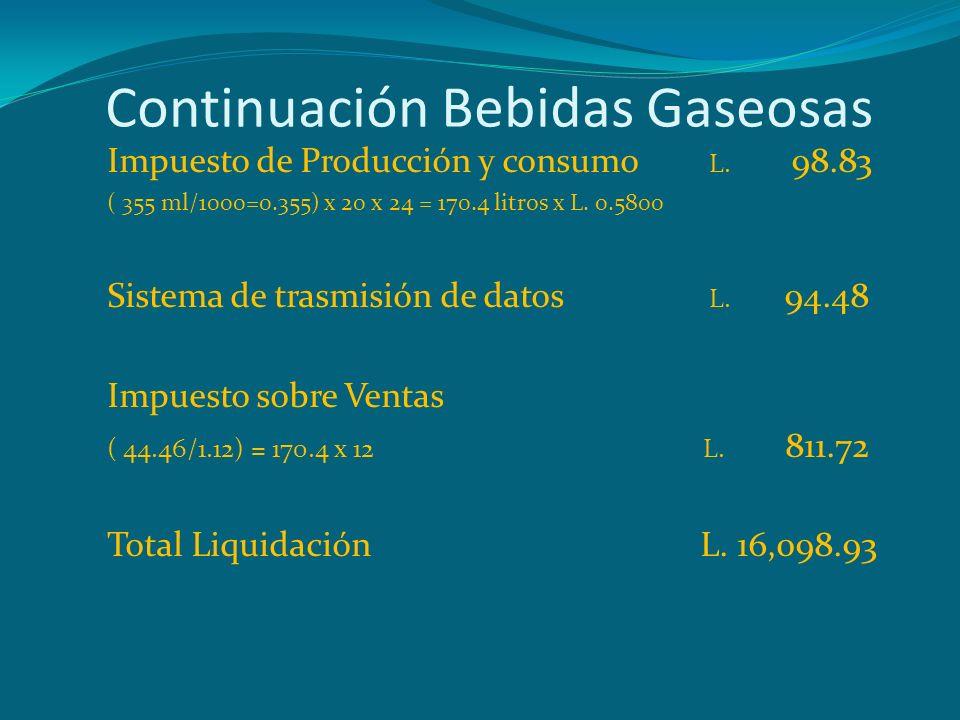 Continuación Bebidas Gaseosas Impuesto de Producción y consumo L. 98.83 ( 355 ml/1000=0.355) x 20 x 24 = 170.4 litros x L. 0.5800 Sistema de trasmisió