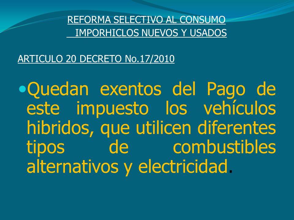 REFORMA SELECTIVO AL CONSUMO IMPORHICLOS NUEVOS Y USADOS ARTICULO 20 DECRETO No.17/2010 Quedan exentos del Pago de este impuesto los vehículos hibrido