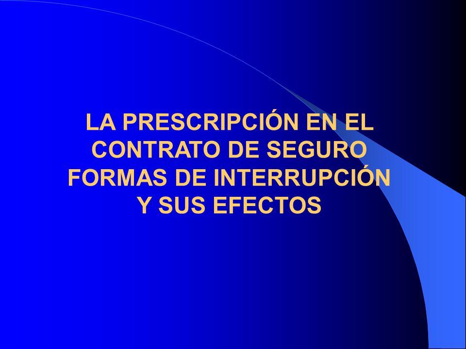 LA PRESCRIPCIÓN EN EL CONTRATO DE SEGURO FORMAS DE INTERRUPCIÓN Y SUS EFECTOS