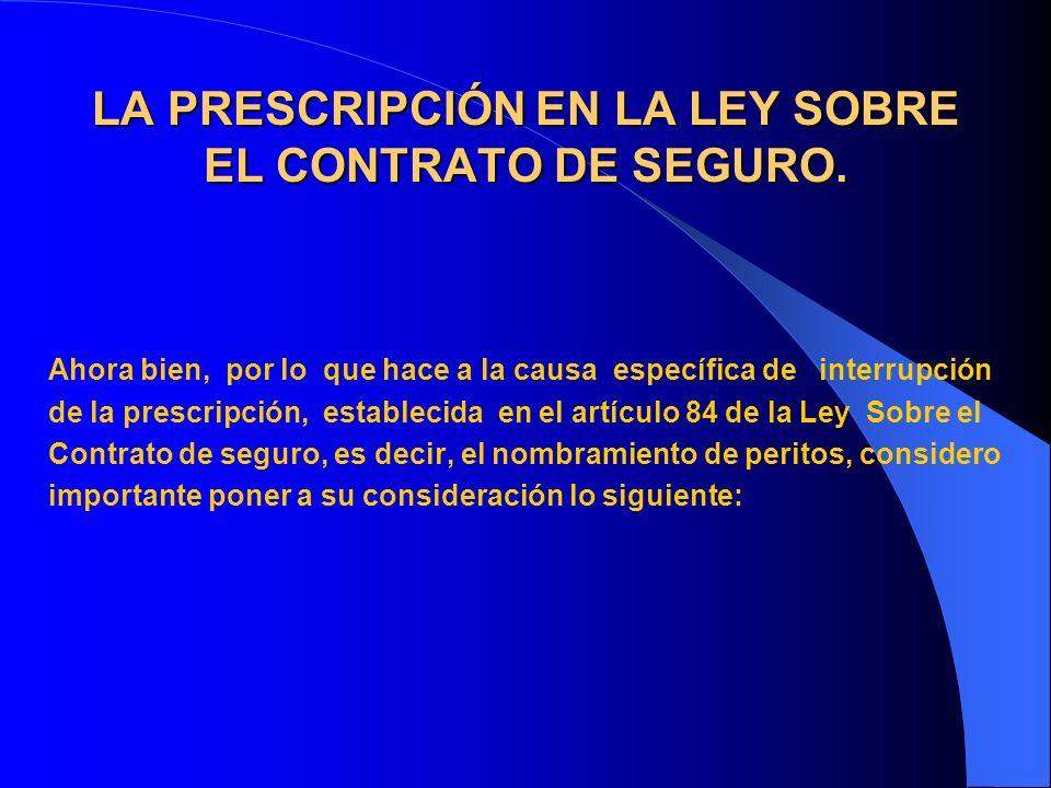 LA PRESCRIPCIÓN EN LA LEY SOBRE EL CONTRATO DE SEGURO. Ahora bien, por lo que hace a la causa específica de interrupción de la prescripción, estableci