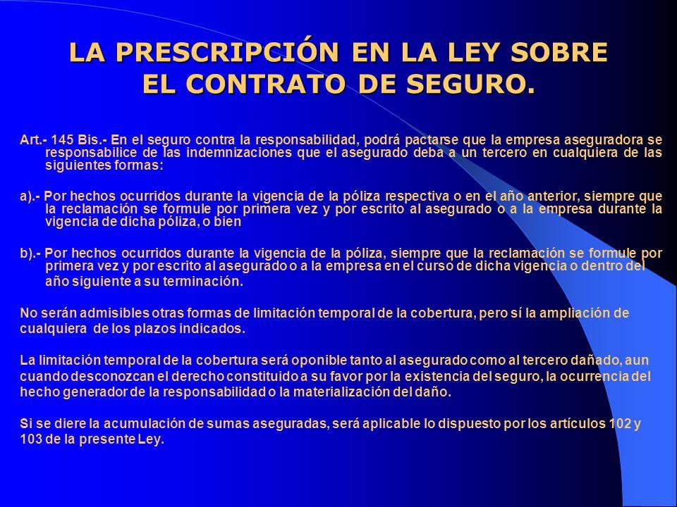 LA PRESCRIPCIÓN EN LA LEY SOBRE EL CONTRATO DE SEGURO. Art.- 145 Bis.- En el seguro contra la responsabilidad, podrá pactarse que la empresa asegurado