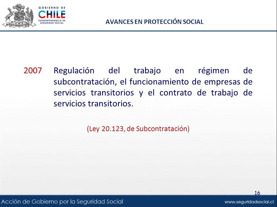AVANCES EN PROTECCIÓN SOCIAL 2007Regulación del trabajo en régimen de subcontratación, el funcionamiento de empresas de servicios transitorios y el contrato de trabajo de servicios transitorios.
