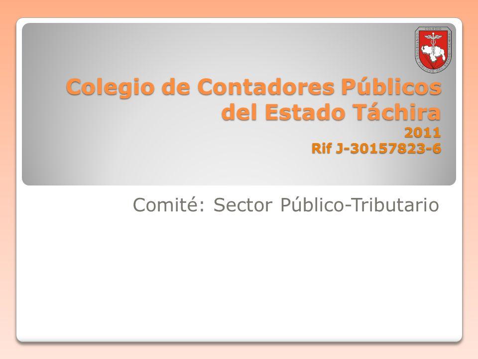 Colegio de Contadores Públicos del Estado Táchira 2011 Rif J-30157823-6 Comité: Sector Público-Tributario
