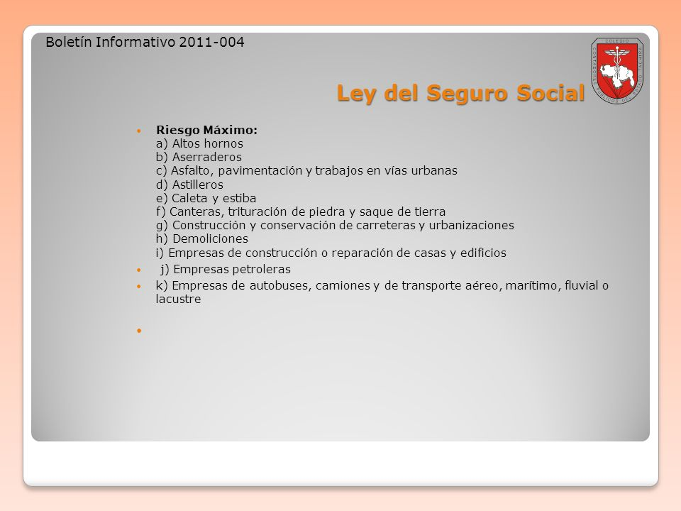 Ley del Seguro Social Boletín Informativo 2011-004 Riesgo Máximo: a) Altos hornos b) Aserraderos c) Asfalto, pavimentación y trabajos en vías urbanas