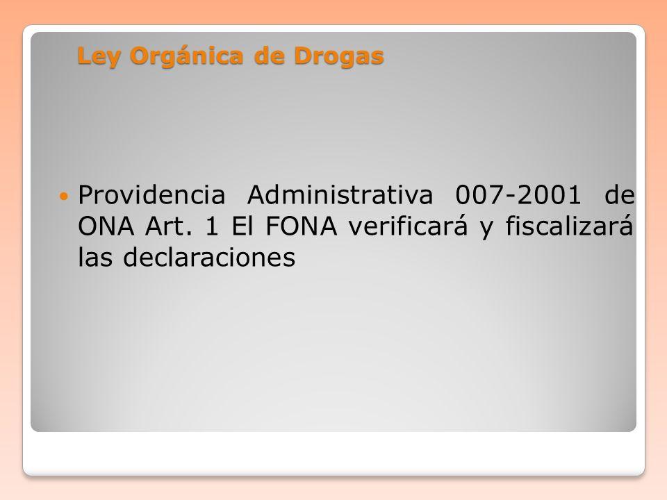 Ley Orgánica de Drogas Providencia Administrativa 007-2001 de ONA Art. 1 El FONA verificará y fiscalizará las declaraciones