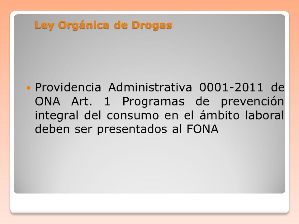 Ley Orgánica de Drogas Providencia Administrativa 0001-2011 de ONA Art. 1 Programas de prevención integral del consumo en el ámbito laboral deben ser