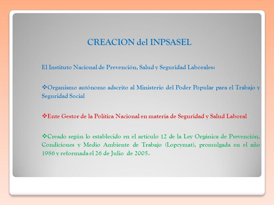 CREACION del INPSASEL El Instituto Nacional de Prevención, Salud y Seguridad Laborales: Organismo autónomo adscrito al Ministerio del Poder Popular pa