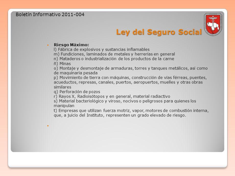 Ley del Seguro Social Boletín Informativo 2011-004 Riesgo Máximo: l) Fábrica de explosivos y sustancias inflamables m) Fundiciones, laminados de metal