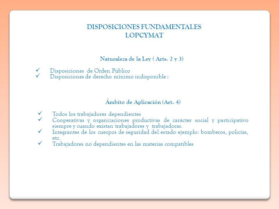 DISPOSICIONES FUNDAMENTALES LOPCYMAT Naturaleza de la Ley ( Arts. 2 y 3) Disposiciones de Orden Público Disposiciones de derecho mínimo indisponible :