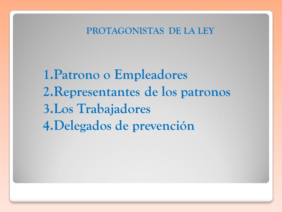 1.Patrono o Empleadores 2.Representantes de los patronos 3.Los Trabajadores 4.Delegados de prevención PROTAGONISTAS DE LA LEY