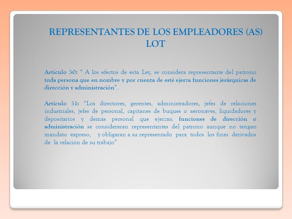 Artículo 50: A los efectos de esta Ley, se considera representante del patrono toda persona que en nombre y por cuenta de esté ejerza funciones jerárq