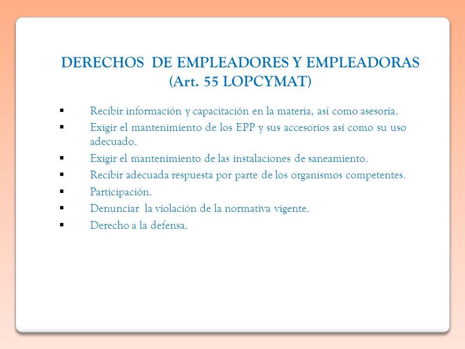 DERECHOS DE EMPLEADORES Y EMPLEADORAS (Art. 55 LOPCYMAT) Recibir información y capacitación en la materia, así como asesoría. Exigir el mantenimiento