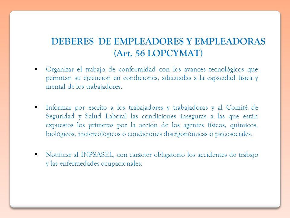 DEBERES DE EMPLEADORES Y EMPLEADORAS (Art. 56 LOPCYMAT) Organizar el trabajo de conformidad con los avances tecnológicos que permitan su ejecución en